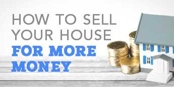 How To Sell Your House For More Money