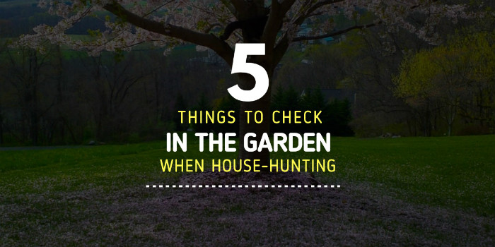Things To Check In the Garden When House-Hunting