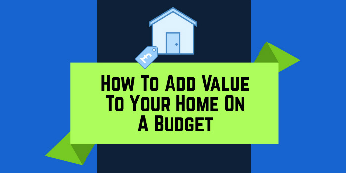 How To Add Value To Your Home On A Budget