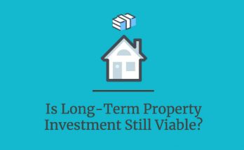Is Long-term Property Investment Still Viable?