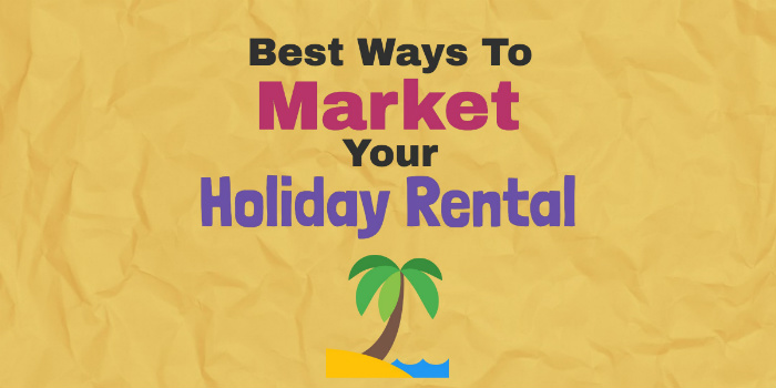 Best ways to market your holiday rental