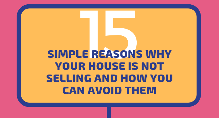15 Simple Reasons Why Your House is Not Selling And How You Can Avoid Them