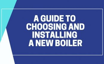 A Guide To Choosing And Installing A New Boiler