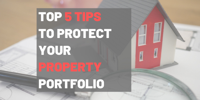 Top 5 Tips To Protect Your Property Portfolio