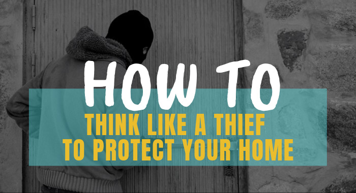 How To Think Like A Thief To Protect Your Home