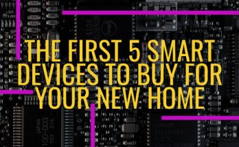 The First 5 Smart Devices To Buy For Your New Home