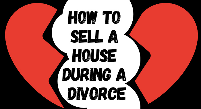 How To Sell A House During A Divorce