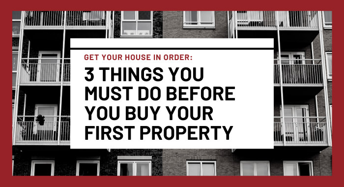 3 Things You Must Do Before You Buy Your First Property