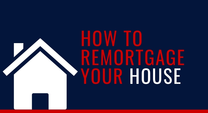 How To Remortgage Your House