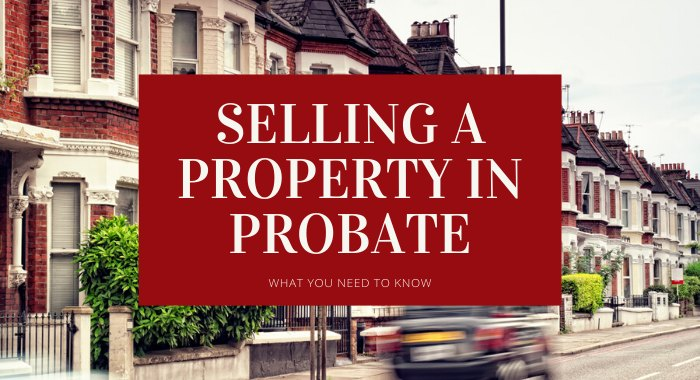 SELLING A PROPERTY IN PROBATE