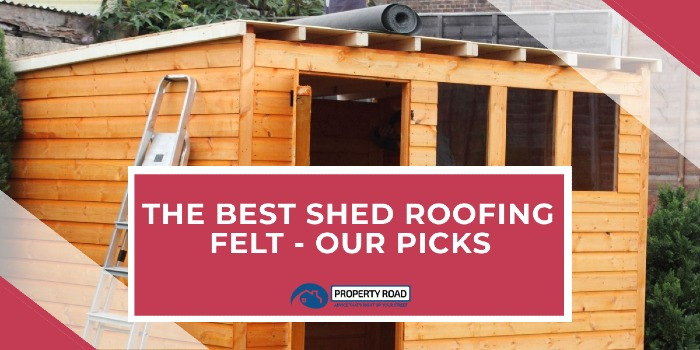 The Best Shed Roofing Felt - Our Picks