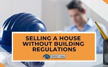 Selling A House Without Building Regulations