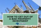 how to get out of a bad property investment